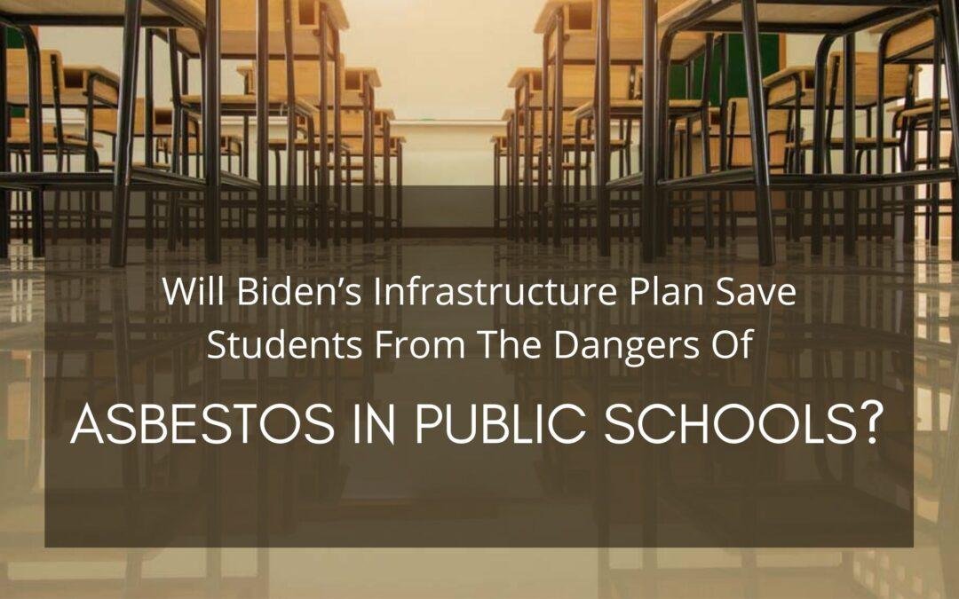 Will Biden's Infrastructure Plan Save Students From The Dangers Of Asbestos In Public Schools?